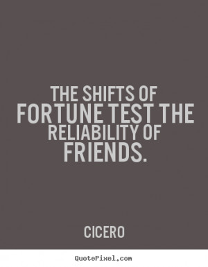 ... quotes about friendship - The shifts of fortune test the reliability