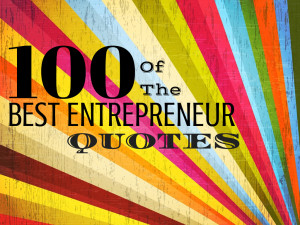 100 of the BEST ENTREPRENEUR QUOTES