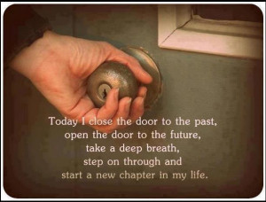 ... Life : Today I close the door to the past open the door to the future