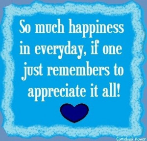 Appreciation, quotes, sayings, happiness, everyday