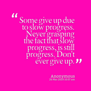Quotes Picture: some give up due to slow progress never grasping the ...