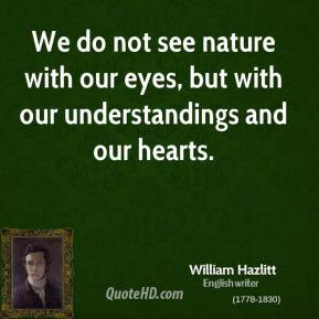 william-hazlitt-nature-quotes-we-do-not-see-nature-with-our-eyes-but ...