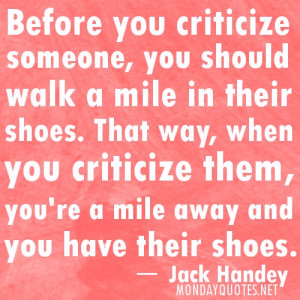 "funny quotes for Monday - ""Before you criticize someone, you should ..."