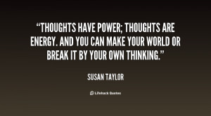 quote-Susan-Taylor-thoughts-have-power-thoughts-are-energy-and-33349 ...
