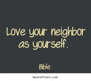 Love quotes - Love your neighbor as yourself.