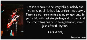 , melody and rhythm. A lot of hip-hop has broken music down ...