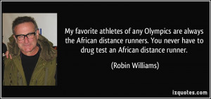 ... You never have to drug test an African distance runner. - Robin