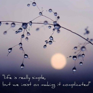 Life Is Simple - Life Quotes