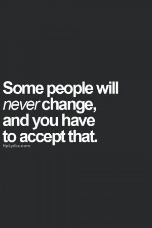 Quotes About People Never Changing Some people will never change,