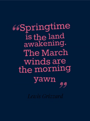 ... is the land awakening. The March winds are the morning yawn