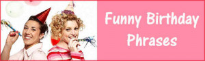 The Best Funny Birthday Phrases, Sayings & Quotes ... Plus the History ...
