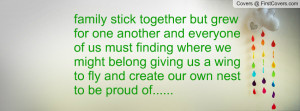 family stick together but grew for one another and everyone of us must ...