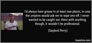 More Gaylord Perry Quotes