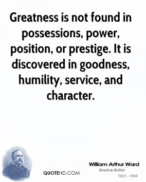 ... . It is discovered in goodness, humility, service, and character