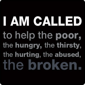 Re-pin if you are, too! I am called to help the poor, the hungry, the ...