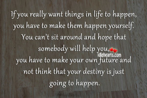 If You Really Want Things In Life to Happen ~ Future Quote
