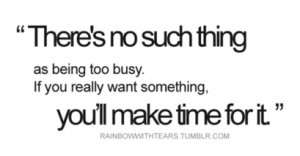 There's no such thing as being too busy…""