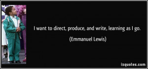 quote i want to direct produce and write learning as i go emmanuel