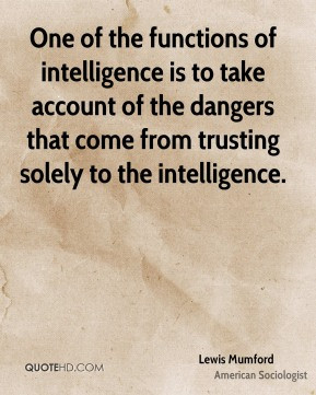One of the functions of intelligence is to take account of the dangers ...