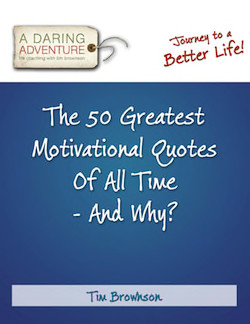 Bonus #2: The 50 Greatest Motivational Quotes Of All Time – And Why