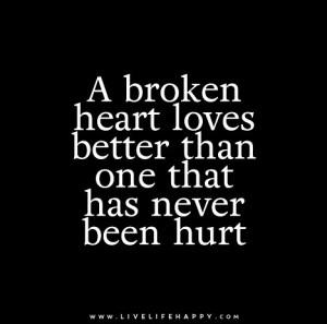 broken heart loves better than one that has never been hurt – Live ...