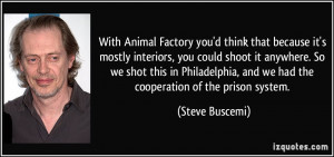 ... , and we had the cooperation of the prison system. - Steve Buscemi