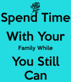 Spend Time With Family Spend time with your family