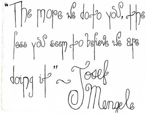 Josef Mengele Quote by PaulLuvr
