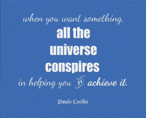 ... The Alchemist. All the universe conspires... Trust! Beautiful quote