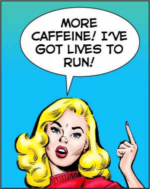 More caffeine! I've got lives to run - vintage retro funny quote