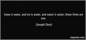 Snow is water, and ice is water, and water is water; these three are ...