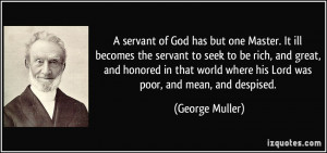 servant of God has but one Master. It ill becomes the servant to ...