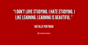 quote-Natalie-Portman-i-dont-love-studying-i-hate-studying-98090.png