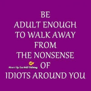 ... you! Great advice for living with imbeciles, trouble makers, etc