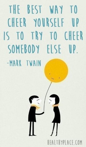 ... cheer somebody else up, Mark Twain, quote on cheer, Mark Twain quote
