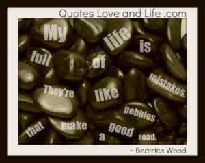 beatrice wood quote my life is full of mistakes they re like pebbles ...
