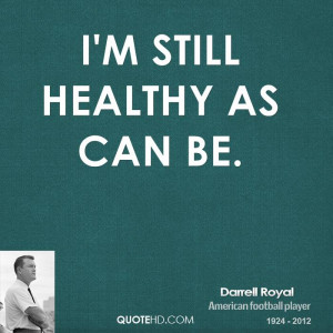 Darrell Royal Health Quotes