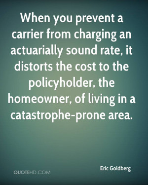 When you prevent a carrier from charging an actuarially sound rate, it ...