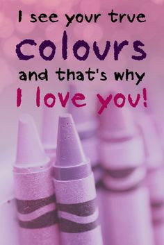 Quote of the Day 18 - I see your true colours, and that's why I love ...