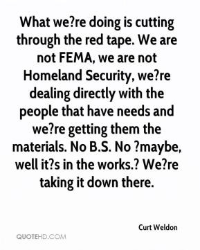 What we?re doing is cutting through the red tape. We are not FEMA, we ...