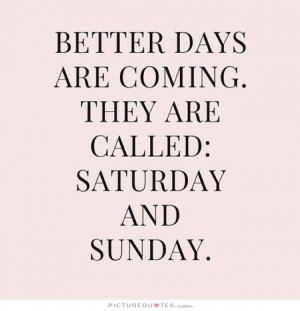 Positive Quotes Sunday Quotes Weekend Quotes Better Days Quotes