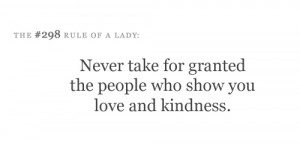 Never take for granted the people who show you love and kindness.