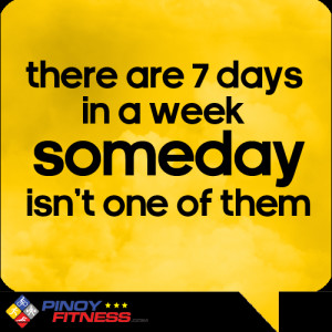 Someday isn't one of them