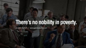 There's no nobility in poverty. Empowering Jordan Belfort Quotes As ...