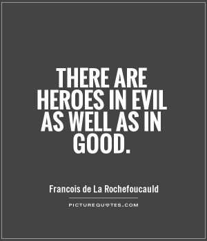 There are heroes in evil as well as in good Picture Quote #1