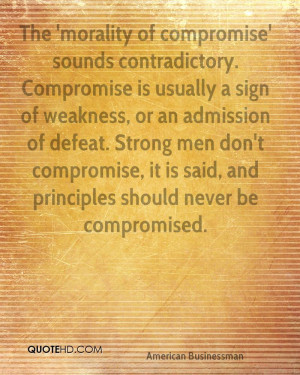 The 'morality of compromise' sounds contradictory. Compromise is ...