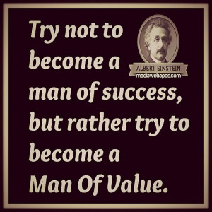 ... become a person of success, but rather try to become someone of Value