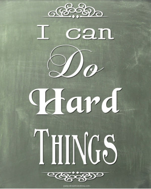 You are here: Home › Quotes › I can do Hard Things.
