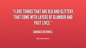 love things that are old and glittery, that come with layers of ...