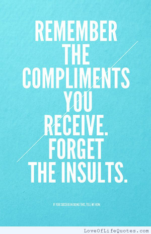 Remember the compliments you receive.